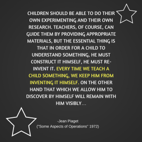 CHILDREN SHOULD BE ABLE TO DO THEIR OWN EXPERIMENTING AND THEIR OWN RESEARCH. TEACHERS, OF COURSE, CAN GUIDE THEM BY PROVIDING APPROPRIATE MATERIALS, BUT THE ESSENTIAL THING IS THAT IN O